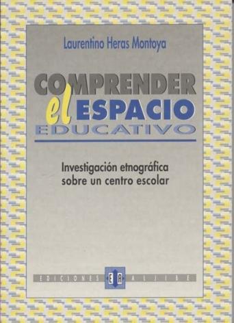Comprender el espacio educativo. Investigación etnográfica sobre un centro escolar