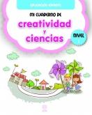 Mi cuaderno de Creatividad y Ciencias. Nivel 1