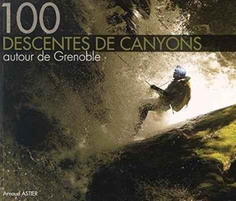 100 Descentes de canyon Autour du Grenoble
