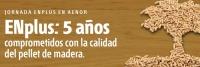 Jornada ENplus: 5 años comprometidos con la calidad del pellet de madera