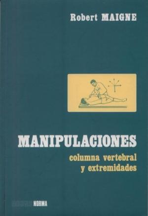 Manipulaciones  Columna vertebral y Extremidades. 2ª Ed.