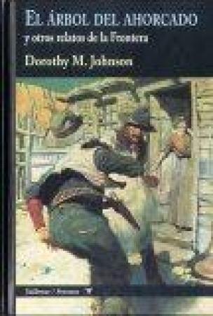 El árbol del ahorcado y otros relatos de la Frontera de Dorothy M. Johnson
