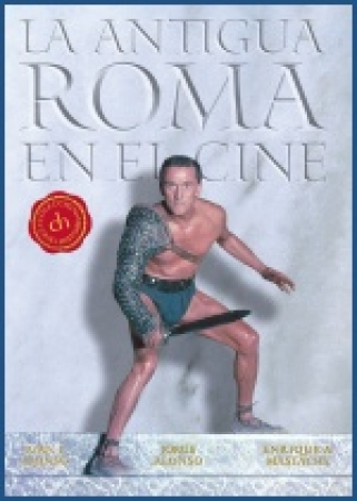 La Antigua Roma en el cine de Juan J. Alonso, Enrique A. Mastache y Jorge Alonso Menéndez