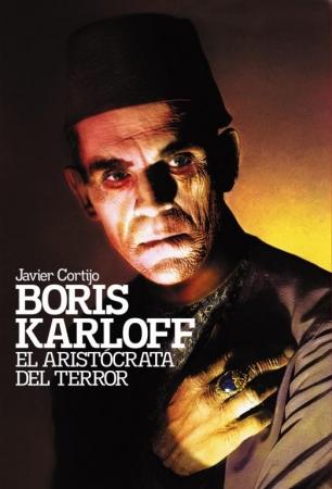 BORIS KARLOFF El aristócrata del terror de  Javier Cortijo