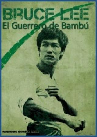 BRUCE LEE El Guerrero de Bambú  de Marcos Ocaña Rizo