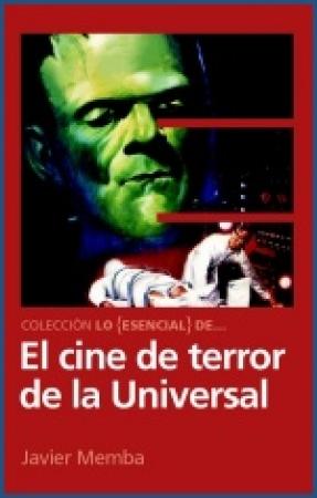 Lo Esencial de ... EL CINE DE TERROR DE LA UNIVERSAL de  Javier Memba