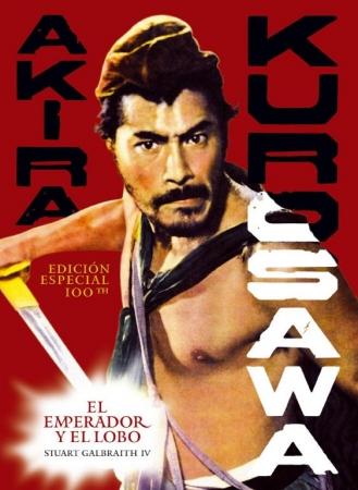 AKIRA KUROSAWA El Emperador y el Lobo (Edición Especial Centenario)  de Stuart Galbraith