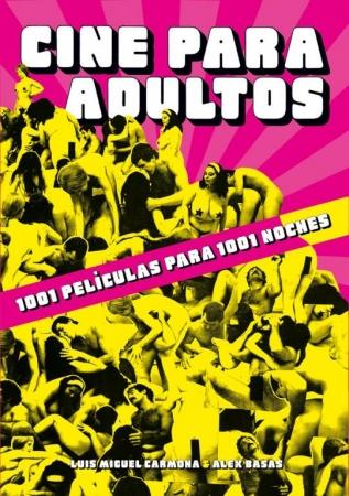 CINE PARA ADULTOS 1001 películas para 1001 noches de  Luis Miguel Carmona y Alex Bassas
