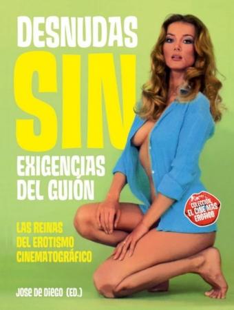 DESNUDAS SIN EXIGENCIAS DEL GUIÓN Las reinas del erotismo cinematográfico de  José De Diego (Ed.) T