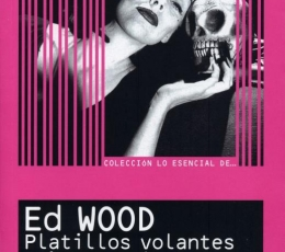 Lo Esencial de ... ED WOOD Platillos volantes y...