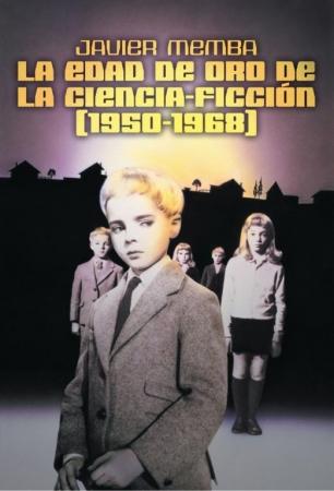 LA EDAD DE ORO DE LA CIENCIA-FICCIÓN (1950-1968) de  Javier Memb