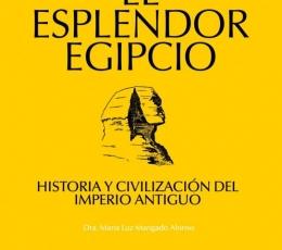 EL ESPLENDOR EGIPCIO HISTORIA Y CIVILIZACIÓN DEL...