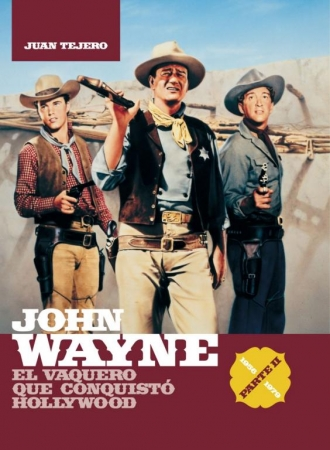 JOHN WAYNE El vaquero que conquistó Hollywood PARTE II (1956-1979)  de Juan Tejero