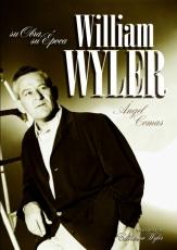WILLIAM WYLER Su obra, su época de Ángel Comas