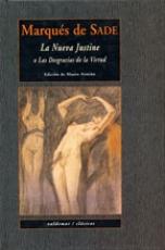 La nueva Justine o las desgracias de la virtud de...