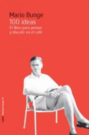 100 IDEAS/EL LIBRO PARA PENSAR Y DISCUTIR EN EL CAFE de MARIO BUNGE