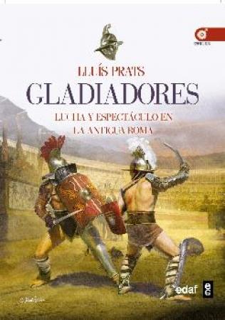 GLADIADORES/LUCHA Y ESPECTACULO EN LA ANTIGUA ROMA DE LLUIS PRATS