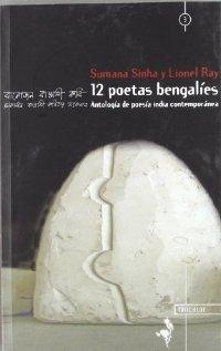 12 poetas bengalíes: Antología de poesía india contemporánea. Ray Lionel. Sumana Sinha.