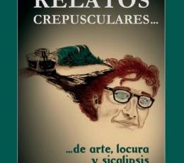 Relatos crespusculares... de arte, locura y...