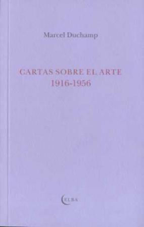 CARTAS SOBRE EL ARTE 1916-1956 / MARCEL DUCHAMP