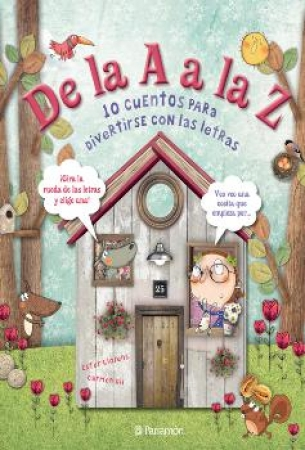 DE LA A A LA Z/10 CUENTOS PARA DIVERTIRSE CON LAS LETRAS / LLORENS, ESTER / GIL, CARMEN