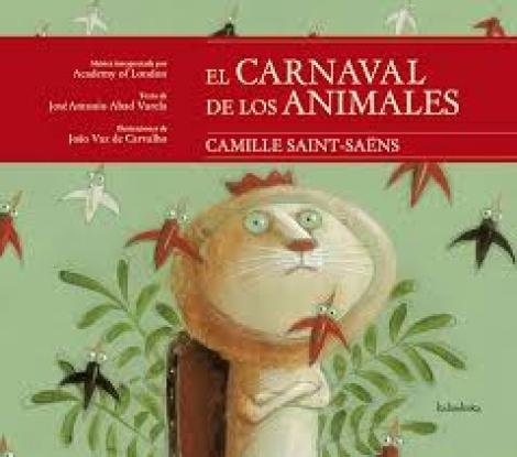 EL CARNAVAL DE LOS ANIMALES +CD / SAINT-SAENS, CAMILLE ABAD / VARELA, JOSE ANTONIO / VAZ DE CARVALHO, JOAO