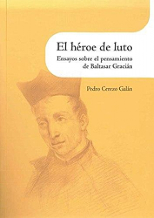 EL HEROE DE LUTO/ENSAYOS SOBRE EL PENSAMIENTO DE BALTASAR GRACIAN