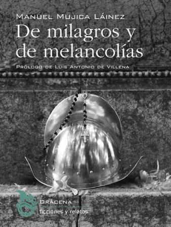 DE MILAGROS Y DE MELANCOLIAS / MUJICA LAINEZ, MANUEL