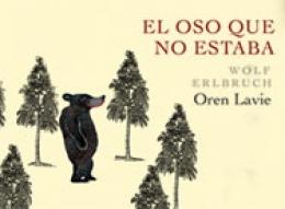EL OSO QUE NO ESTABA / LAVIE, OREN / ERLBRUCH,...