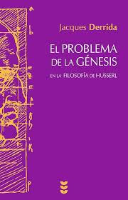 EL PROBLEMA DE LA GENESIS, EN LA FILOSOFIA DE HUSSERL / DERRIDA, JACQUES
