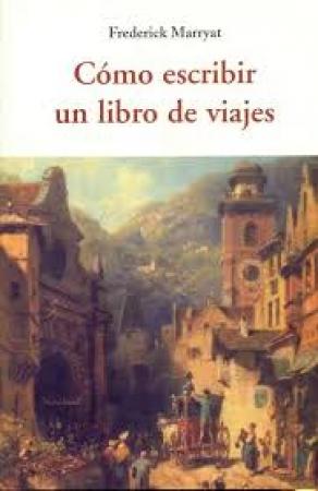 CÓMO ESCRIBIR UN LIBRO DE VIAJES / MARRYAT, FREDERICK
