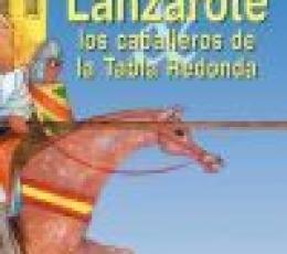 LANZAROTE Y LOS CABALLEROS DE LA TABLA REDONDA /...