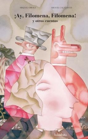 ¡AY, FILOMENA, FILOMENA! Y OTROS CUENTOS / Miquel Obiols (texto) / Miguel Calatayud (ilustración)