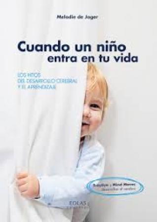 CUANDO UN NIÑO ENTRA EN TU VIDA LOS HITOS DEL DESARROLLO CEREBRAL Y EL APRENDIZAJE / DE JAGER, MELODIE