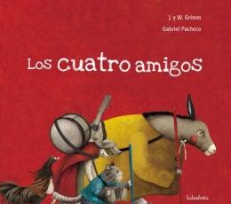 LOS CUATRO AMIGOS / HERMANOS GRIMM (JACOB Y WILHEL...