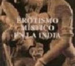 EROTISMO MÍSTICO EN LA INDIA / MIRCEA ELIADE