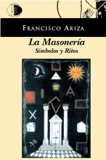 LA MASONERÍA. SIMBOLOS Y RITOS / FRANCISCO ARIZA
