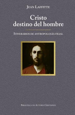 CRISTO DESTINO DEL HOMBRE/ITINERARIOS DE ANTROPOLOGIA FILIAL / LAFFITTE, JEAN