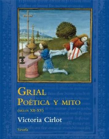 GRIAL/POETICA Y MITO (SIGLOS XII-XV)  / CIRLOT VALENZUELA, MARIA VICTORIA