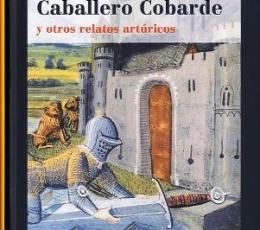 HISTORIA DEL CABALLERO COBARDE Y OTROS RELATOS...