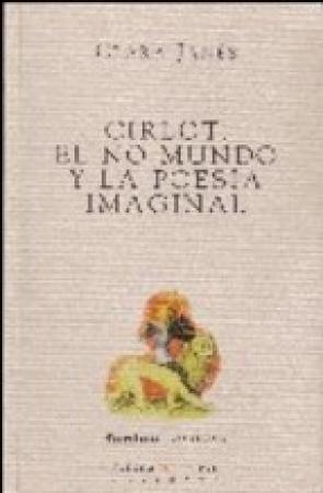 CIRLOT EL NO MUNDO Y LA POESIA IMAGINAL / JANES, CLARA