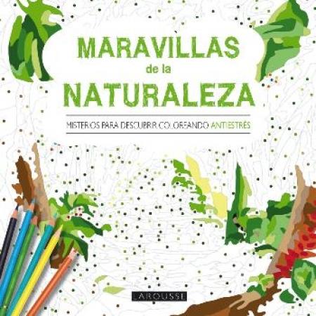 MARAVILLAS DE LA NATURALEZA/MISTERIOS PARA DESCUBRIR COLOREANDO ANTIESTRES / VV. AA.