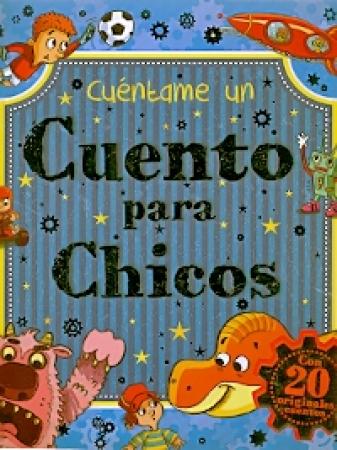 CUENTAME UN CUENTO PARA CHICOS CON 20 ORIGINALES CUENTOS / VV.AA.
