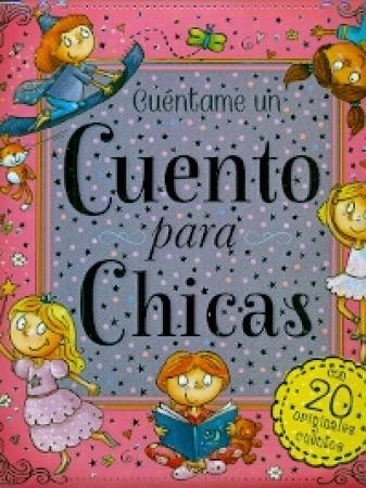 CUENTAME UN CUENTO PARA CHICAS CON 20 ORIGINALES CUENTOS / VV. AA.