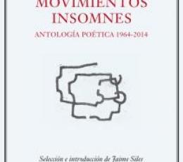MOVIMIENTOS INSOMNES/ANTOLOGIA POETICA 1964-2014 /...