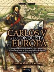 CARLOS V A LA CONQUISTA DE EUROPA / MUÑOZ LORENTE,...