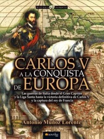 CARLOS V A LA CONQUISTA DE EUROPA / MUÑOZ LORENTE, ANTONIO