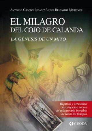 EL MILAGRO DEL COJO DE CALANDA, EL/LA GENESIS DE UN MITO/BRIONGOS MARTINEZ, ANGEL / GASCON RICAO, ANTONIO