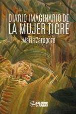 DIARIO IMAGINARIO DE LA MUJER TIGRE / ZARAGOZA,...