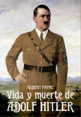 LA VIDA Y MUERTE DE ADOLPH HITLER / PAYNE, ROBERT